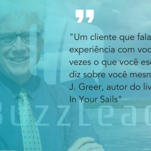 frase do David J. Greer, autor do livro Wind In Your Sails sobre marketing boca a boca